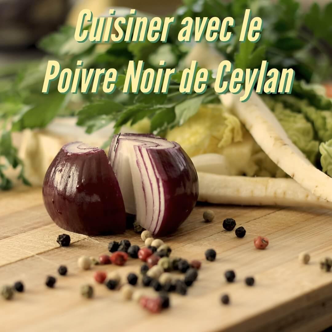 Cuisiner avec le poivre noir de Ceylan en grains